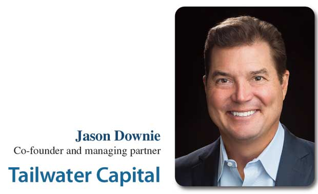 JASON DOWNIE, Co-founder and managing partner, Tailwater Capital