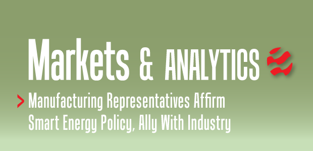 Markets & Analytics: Manufacturing Representatives Affirm Smart Energy Policy, Ally With Industry