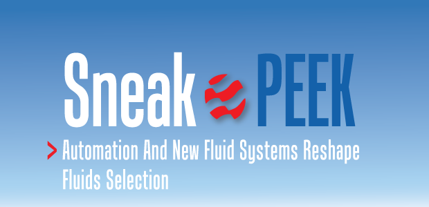 Sneak Peek: Automation And New Fluid Systems Reshape Fluids Selection