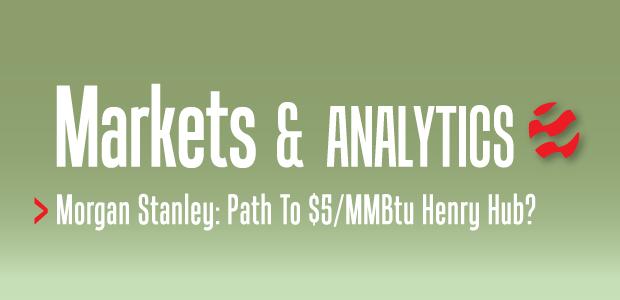Markets & Analytics: Morgan Stanley: Path To $5MMBtu Henry Hub?