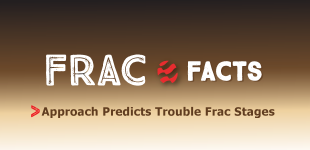 Frac Facts. Approach Predicts Troublesome Frac Stages