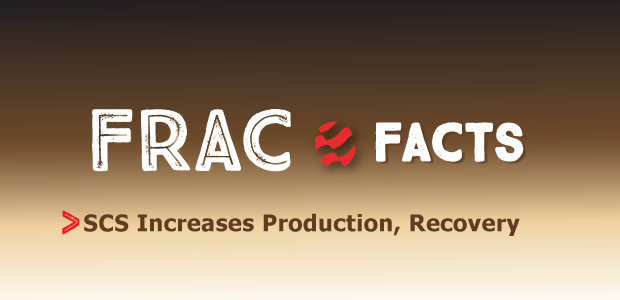Frac Facts. SCS Increases Production, Recovery