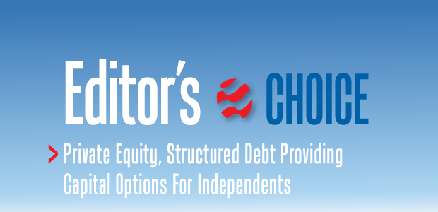 Editors Choice: Private Equity, Structured Debt Providing Capital Options For Independents