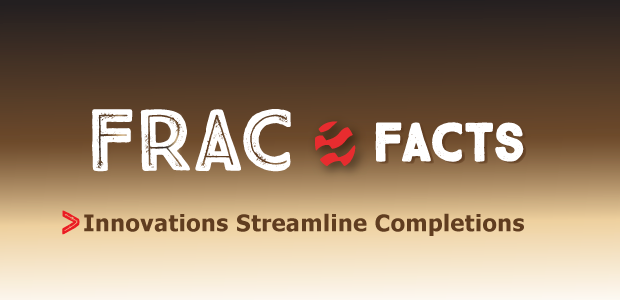 Frac Facts: Innovations Streamline Completions