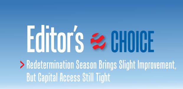 Editor's Choice: Redetermination Season Brings Slight Improvement, But Capital Access Still Tight