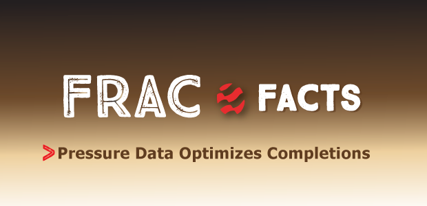 Frac Facts. Pressure Data Optimizes Completions.