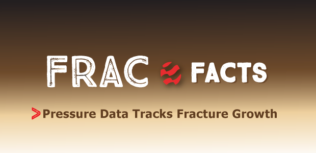 Frac Facts: Pressure Data Tracks Fracture Growth