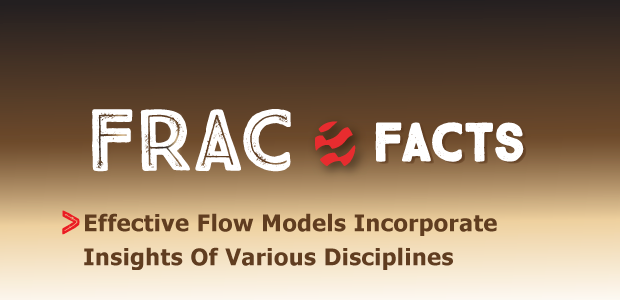 Frac Facts. Effective Flow Models Incorporate Insights Of Various Disciplines.
