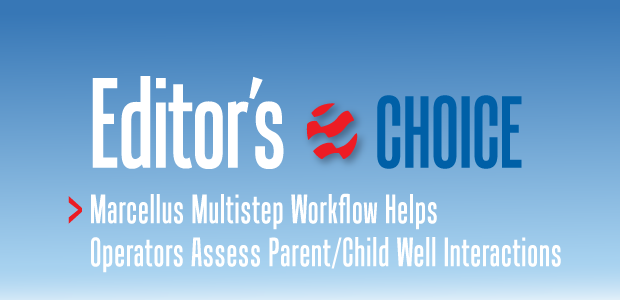 Editor's Choice. Marcellus Multistep Workflow Helps Operators Assess Parent/Child Well Interactions